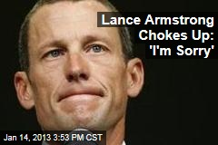 Lance Armstrong Chokes Up: &amp;#39;I&amp;#39;m Sorry&amp;#39;