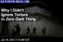 Why I Didn&amp;#39;t Ignore Torture in Zero Dark Thirty
