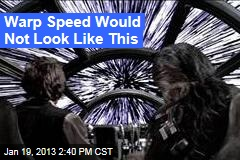 How Warp Speed Would Really Look