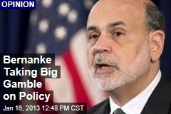 Bernanke Taking Big Gamble on Policy