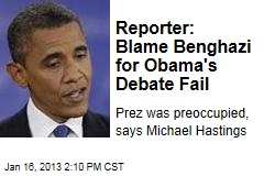 Reporter: Blame Benghazi for Obama&amp;#39;s Debate Fail