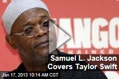Samuel L. Jackson Covers Taylor Swift