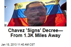 Chavez 'Signs' Decree— From 1.3K Miles Away