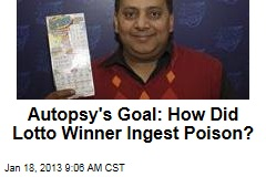 Autopsy&amp;#39;s Goal: How Did Lotto Winner Ingest Poison?