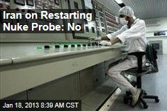 Iran on Restarting Nuke Probe: No