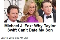 Michael J. Fox: Why Taylor Swift Can&amp;#39;t Date My Son