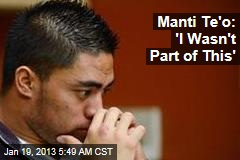 Manti Te&amp;#39;o: &amp;#39;I Wasn&amp;#39;t Part of This&amp;#39;
