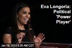 Eva Longoria: Political &amp;#39;Power Player&amp;#39;