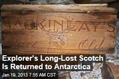 Explorer's Long-Lost Scotch Is Returned to Antarctica