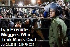 Iran Executes Muggers Who Took Man&amp;#39;s Coat