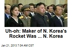 Uh, Oh: Maker of N. Korea's Rocket Was ... N. Korea