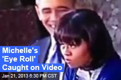 Michelle&amp;#39;s &amp;#39;Eye Roll&amp;#39; Caught on Tape