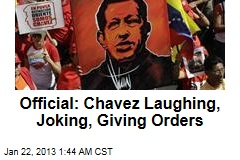 Official: Chavez Laughing, Joking, Giving Orders
