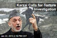 Karzai Calls for Torture Investigation