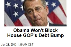 Obama Won't Block House GOP's Debt Bump