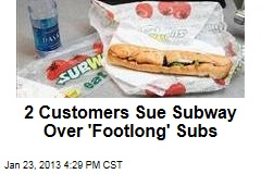 2 Customers Sue Subway Over &amp;#39;Footlong&amp;#39; Subs