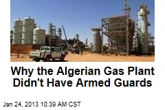 Why the Algerian Gas Facility Didn&amp;#39;t Have Armed Guards