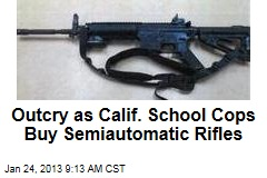Outcry as Calif. School Cops Buy Semiautomatic Rifles