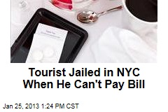 Tourist Jailed in NYC When He Can't Pay Bill