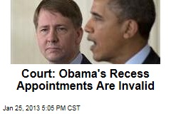 Court: Obama's Recess Appointments Are Invalid