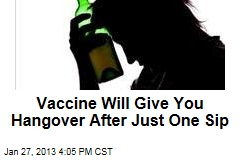 Vaccine Will Give You Hangover After Just One Sip