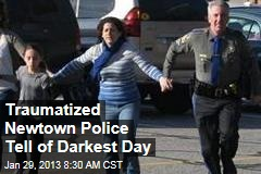 Traumatized Newtown Police Tell of Darkest Day
