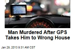 Man Murdered After GPS Takes Him to Wrong House