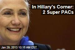 In Hillary&amp;#39;s Corner: 2 Super PACs