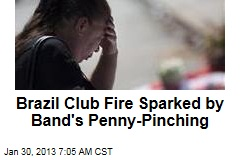 Brazil Club Fire Sparked by Band&amp;#39;s Penny-Pinching