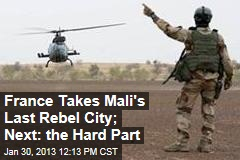 France Takes Mali's Last Rebel City; Next: the Hard Part