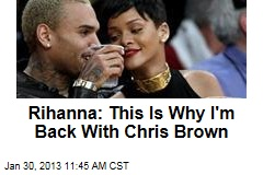 Rihanna: This Is Why I&amp;#39;m Back With Chris Brown