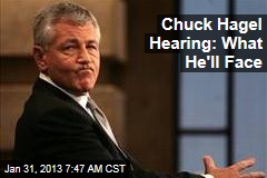 Chuck Hagel Hearing: What He&amp;#39;ll Face