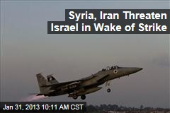 Syria, Iran Threaten Israel in Wake of Strike