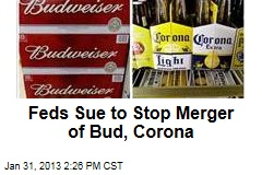 Feds Sue to Stop Merger of Bud, Corona