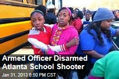 Armed Officer Disarmed Atlanta School Shooter