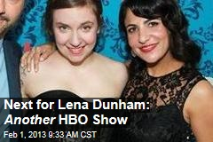 Next for Lena Dunham: Another HBO Show