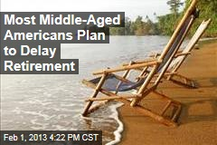 Most Middle-Aged Americans Plan to Delay Retirement