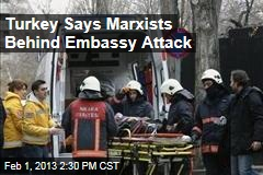 Turkey Says Marxists Behind Embassy Attack