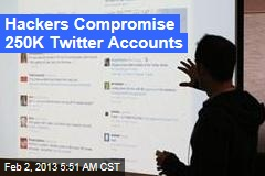 Hackers Compromise 250K Twitter Accounts