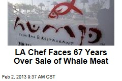 Chef Faces 67 Years Over Sale of Whale Meat