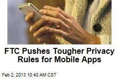 FTC Pushes Tougher Privacy Rules for Mobile Apps