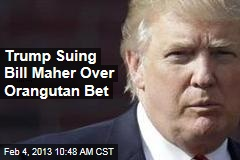 Trump Suing Bill Maher Over Orangutan Bet