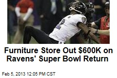 Furniture Store Out $600K on Ravens&amp;#39; Super Bowl Return