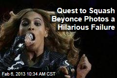 Quest to Squash Beyonce Photos a Hilarious Failure