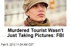 Murdered Tourist Wasn&amp;#39;t Just Taking Pictures: FBI
