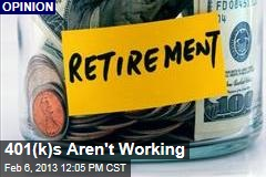 401(k)s Aren&amp;#39;t Working