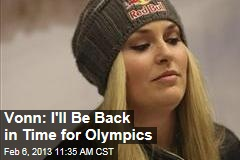 Vonn: I&amp;#39;ll Be Back in Time for Olympics