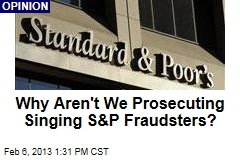 Why Aren&amp;#39;t We Prosecuting Singing S&amp;amp;P Fraudsters?