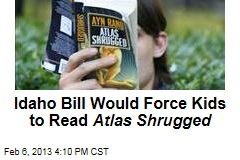 Idaho Bill Would Force Kids to Read Atlas Shrugged