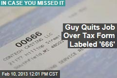 Guy Quits Job Over Tax Form Labeled &amp;#39;666&amp;#39;